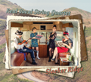 Slacker Ridge, the new CD from the Real Vocal String Quartet