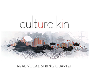 Culture Kin, the new CD from the Real Vocal String Quartet